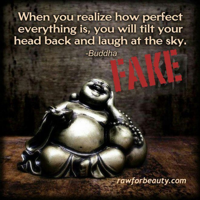 When you realize how perfect everything is, you will tilt your head back and laugh at the sky