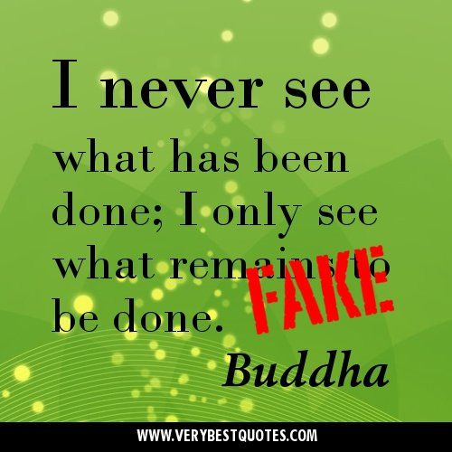 I-never-see-what-has-been-done-I-only-see-what-remains-to-be-done.-Buddha-Quotes